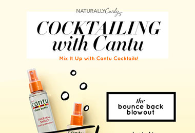 Learn How to Use Cantu Shea Butter Cocktails on Naturally Curly Hair