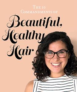 The 10 Commandments of Beautiful, Healthy Hair
